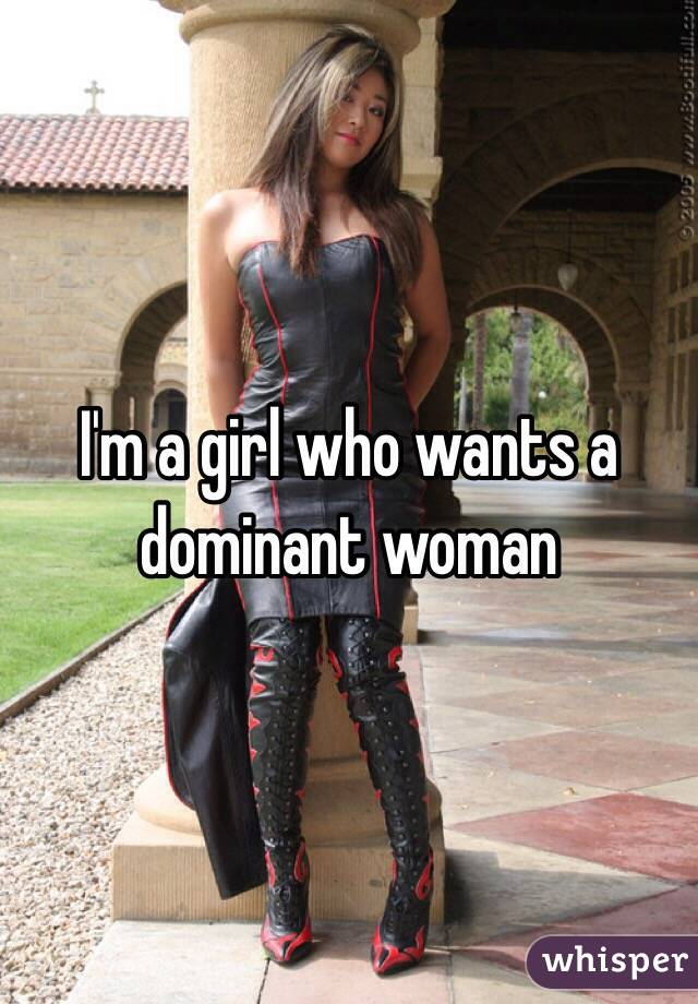 I'm a girl who wants a dominant woman
