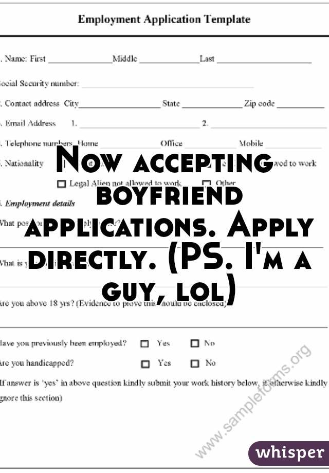 Now accepting boyfriend applications. Apply directly. (PS. I'm a guy, lol)