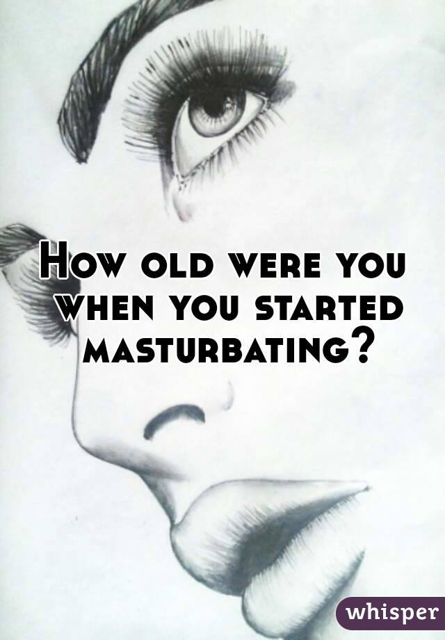 How old were you when you started masturbating?