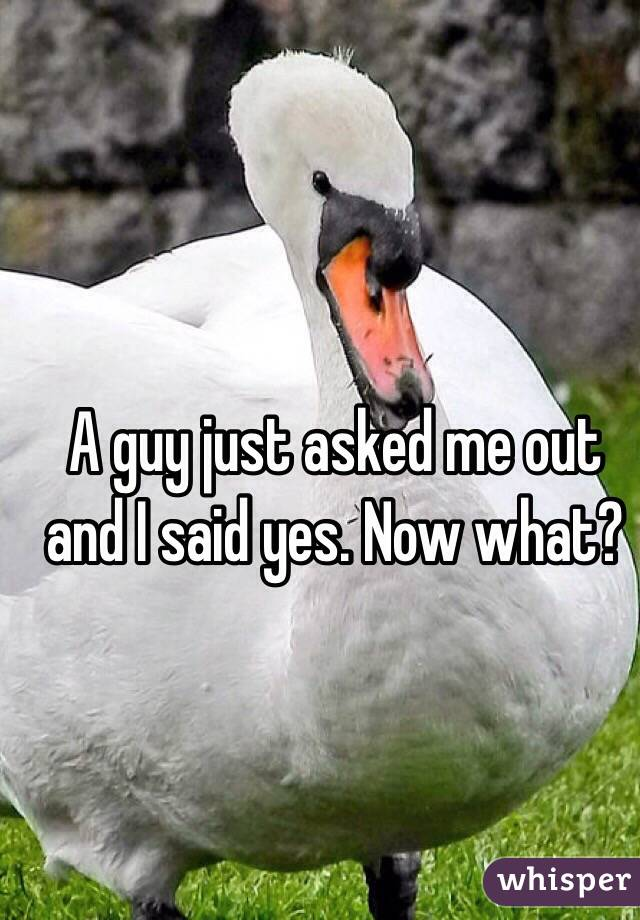 A guy just asked me out and I said yes. Now what?