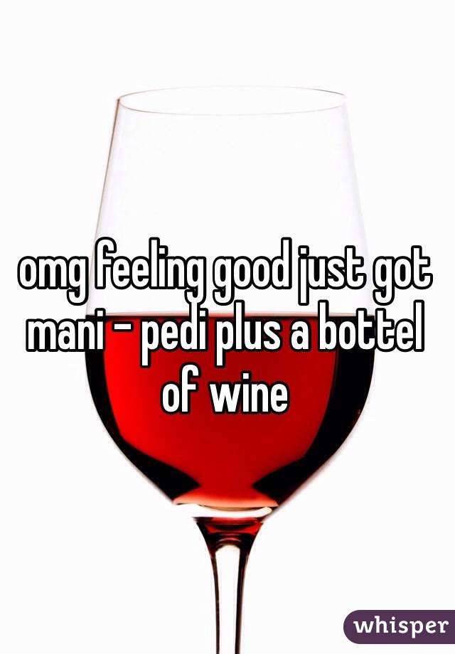 omg feeling good just got mani - pedi plus a bottel of wine