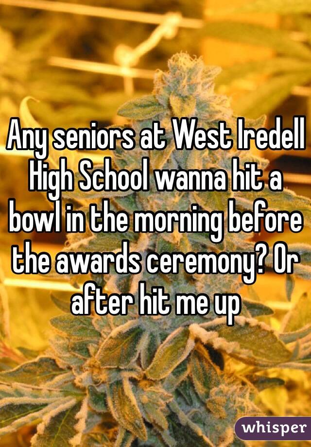 Any seniors at West Iredell High School wanna hit a bowl in the morning before the awards ceremony? Or after hit me up