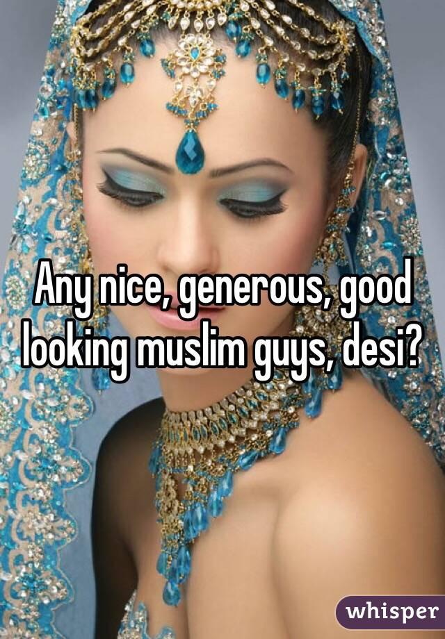 Any nice, generous, good looking muslim guys, desi?