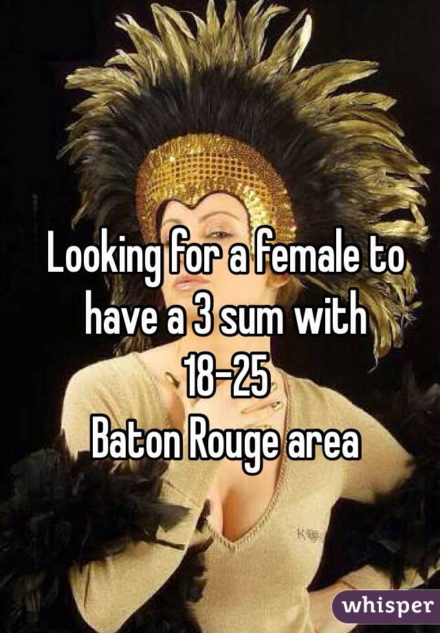 Looking for a female to have a 3 sum with  18-25 Baton Rouge area