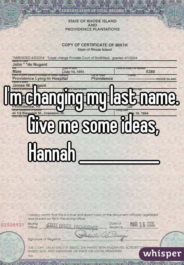 I'm changing my last name. Give me some ideas, Hannah ____________