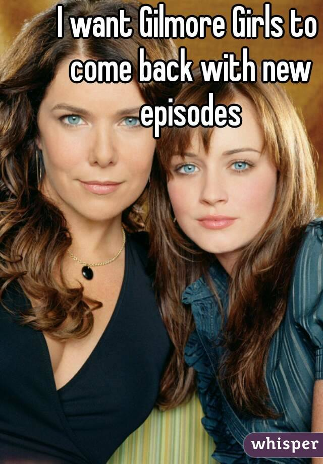 I want Gilmore Girls to come back with new episodes