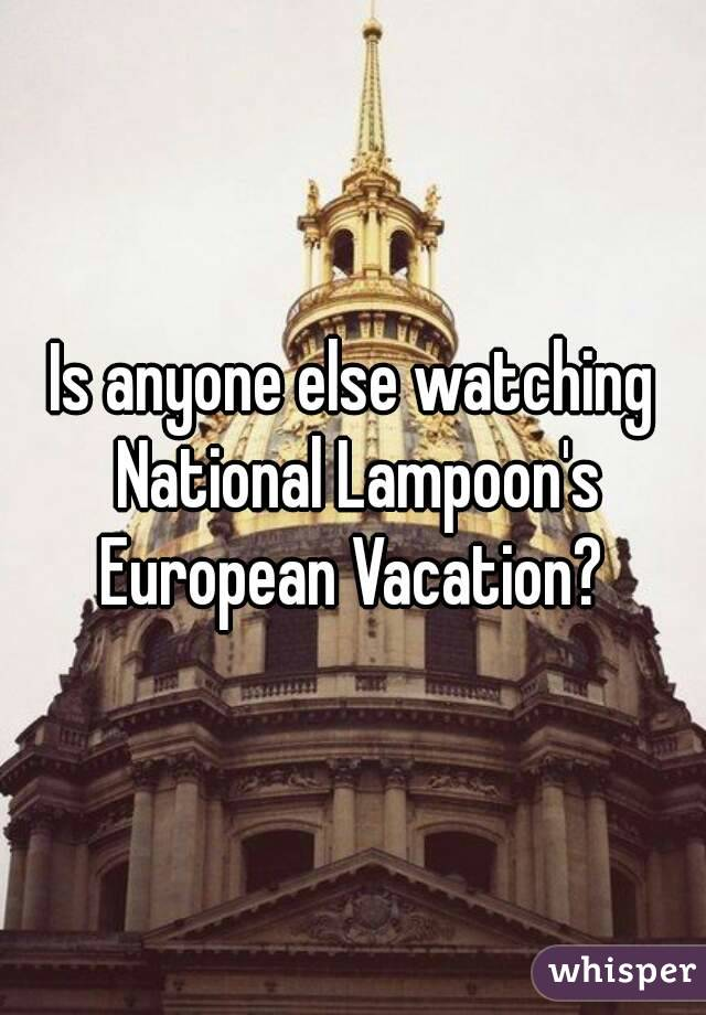 Is anyone else watching National Lampoon's European Vacation?
