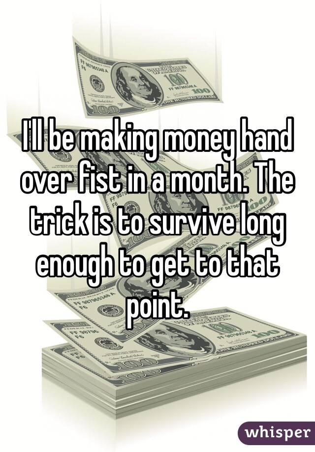 money hand over fist