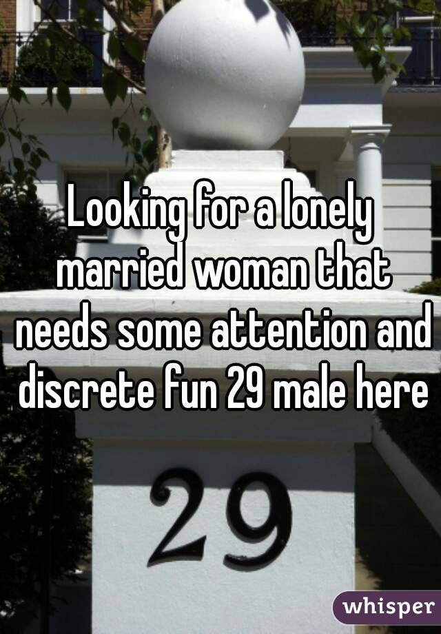 Looking for a lonely married woman that needs some attention and discrete fun 29 male here