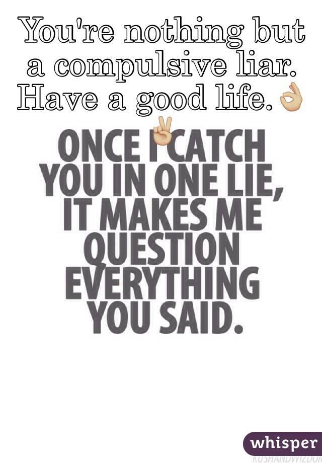 You're nothing but a compulsive liar. Have a good life.👌🏼✌🏼️