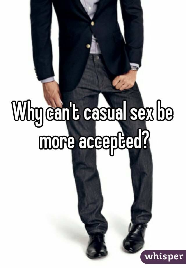 Why can't casual sex be more accepted?