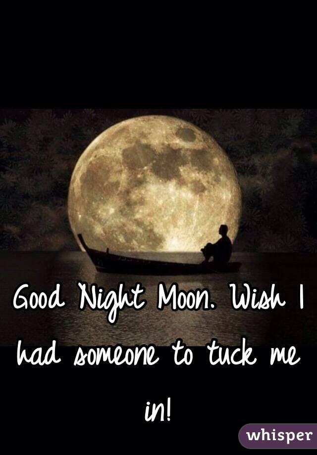 Good Night Moon. Wish I had someone to tuck me in!