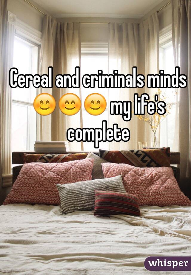 Cereal and criminals minds 😊😊😊 my life's complete