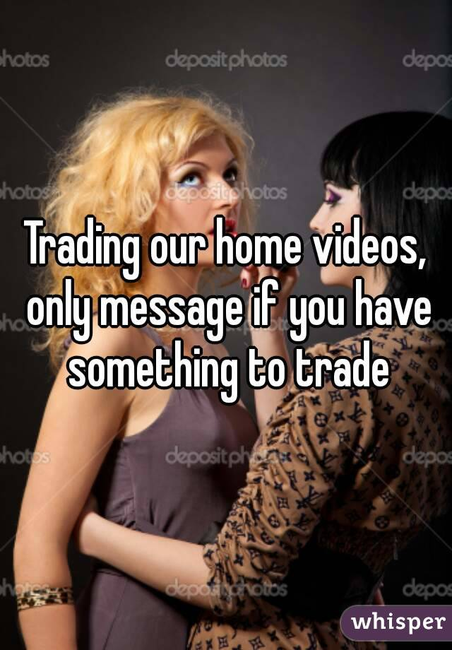 Trading our home videos, only message if you have something to trade