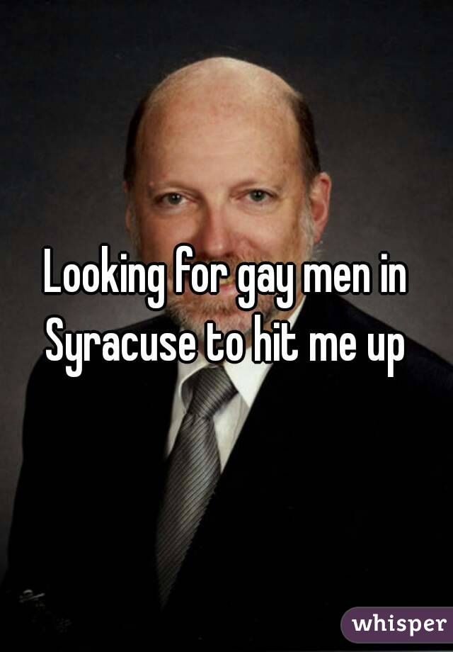 Looking for gay men in Syracuse to hit me up