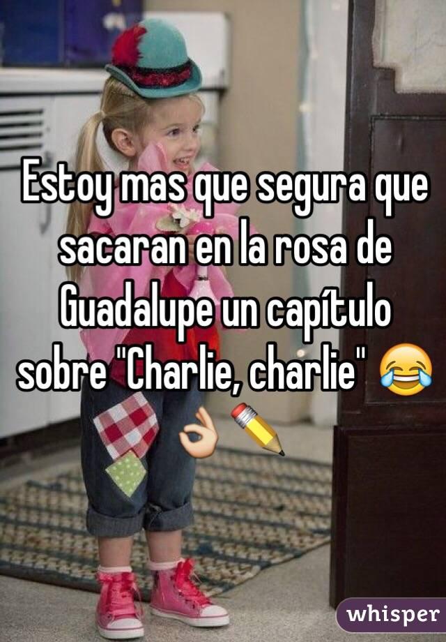 """Estoy mas que segura que sacaran en la rosa de Guadalupe un capítulo sobre """"Charlie, charlie"""" 😂👌✏️"""