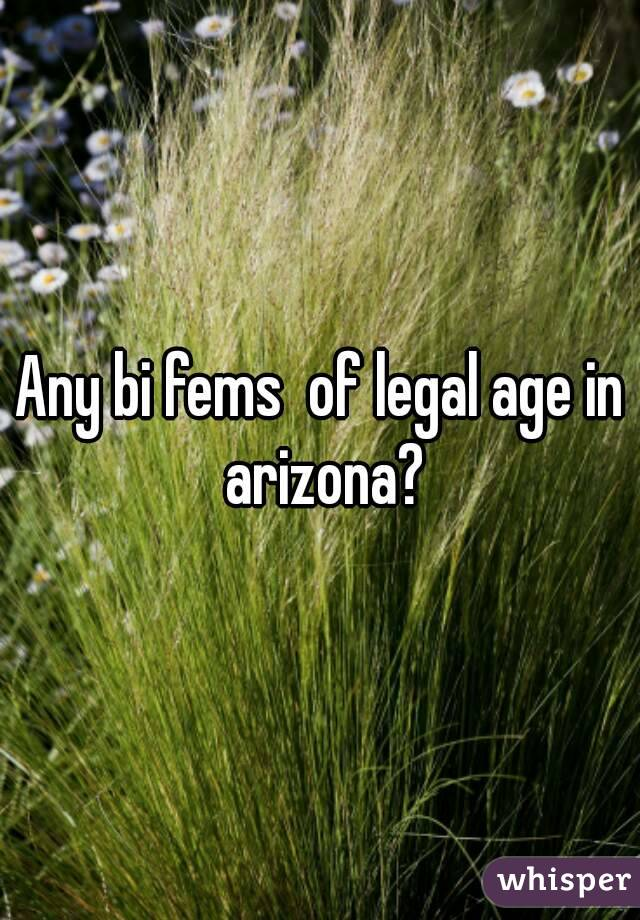 Any bi fems  of legal age in arizona?