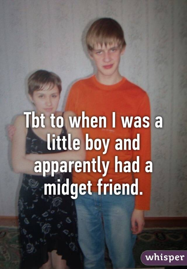 Tbt to when I was a little boy and apparently had a midget friend.