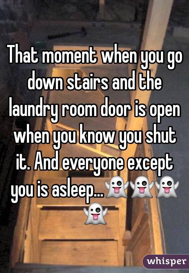 That moment when you go down stairs and the laundry room door is open when you know you shut it. And everyone except you is asleep...👻👻👻👻