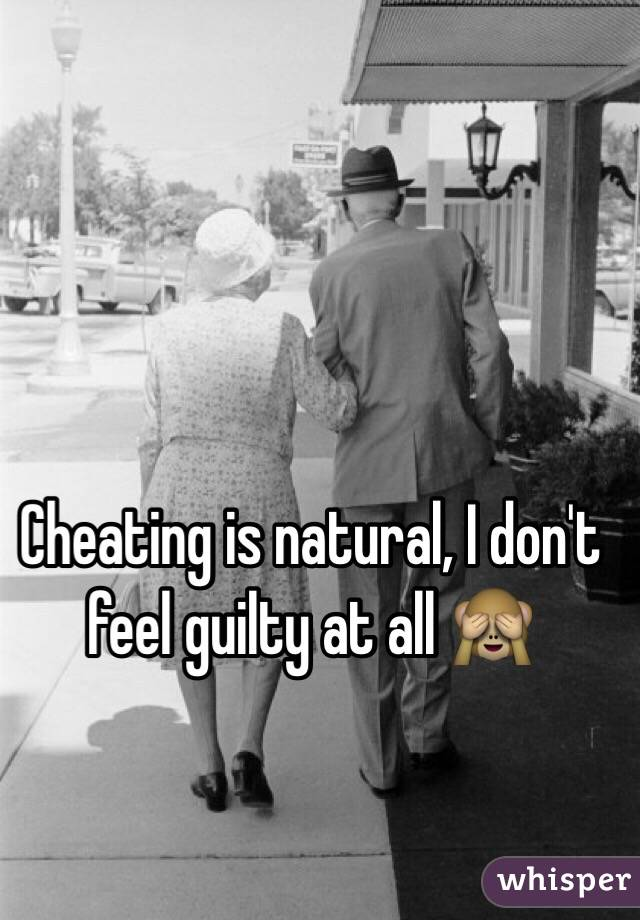 Cheating is natural, I don't feel guilty at all 🙈