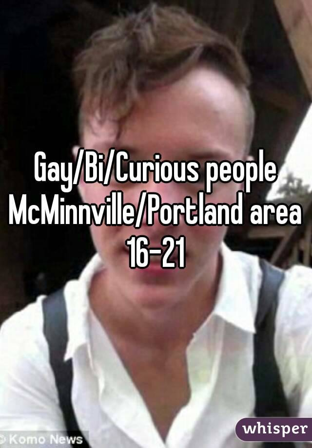 Gay/Bi/Curious people McMinnville/Portland area 16-21