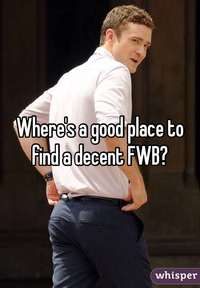 Where's a good place to find a decent FWB?