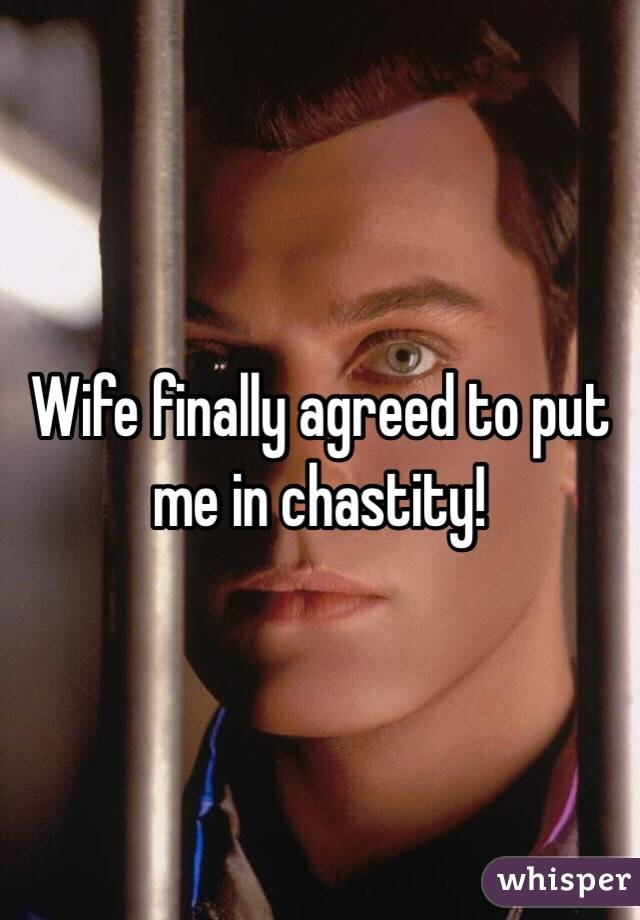 Wife finally agreed to put me in chastity!