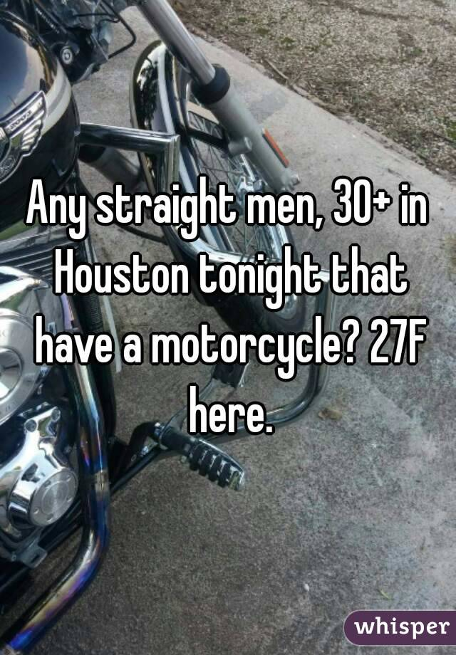 Any straight men, 30+ in Houston tonight that have a motorcycle? 27F here.