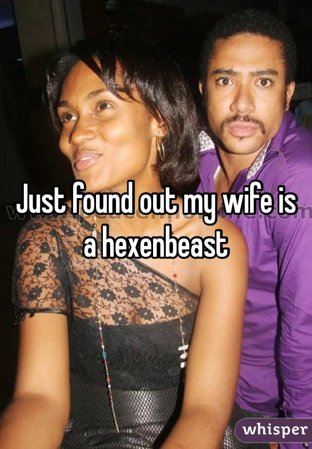 Just found out my wife is a hexenbeast