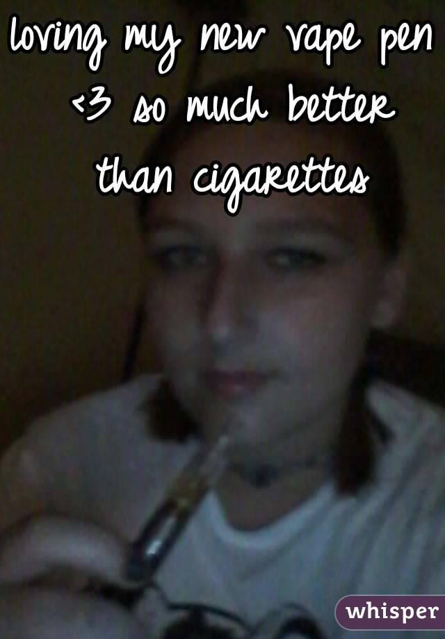 loving my new vape pen <3 so much better than cigarettes