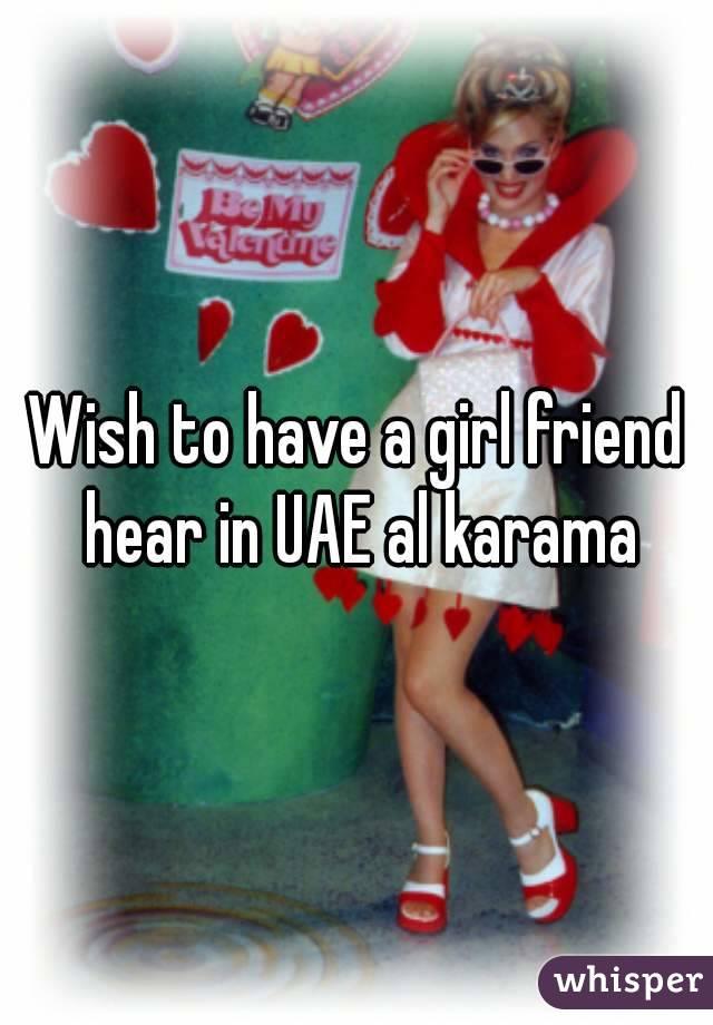 Wish to have a girl friend hear in UAE al karama