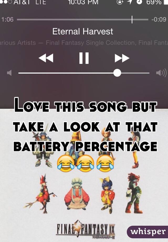 Love this song but take a look at that battery percentage 😂😂😂