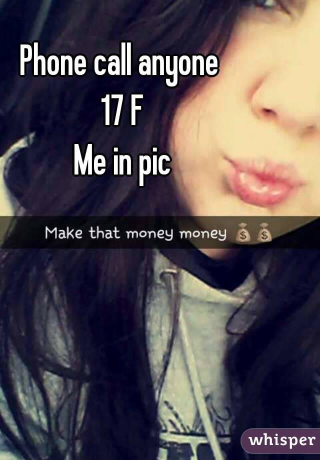 Phone call anyone  17 F Me in pic