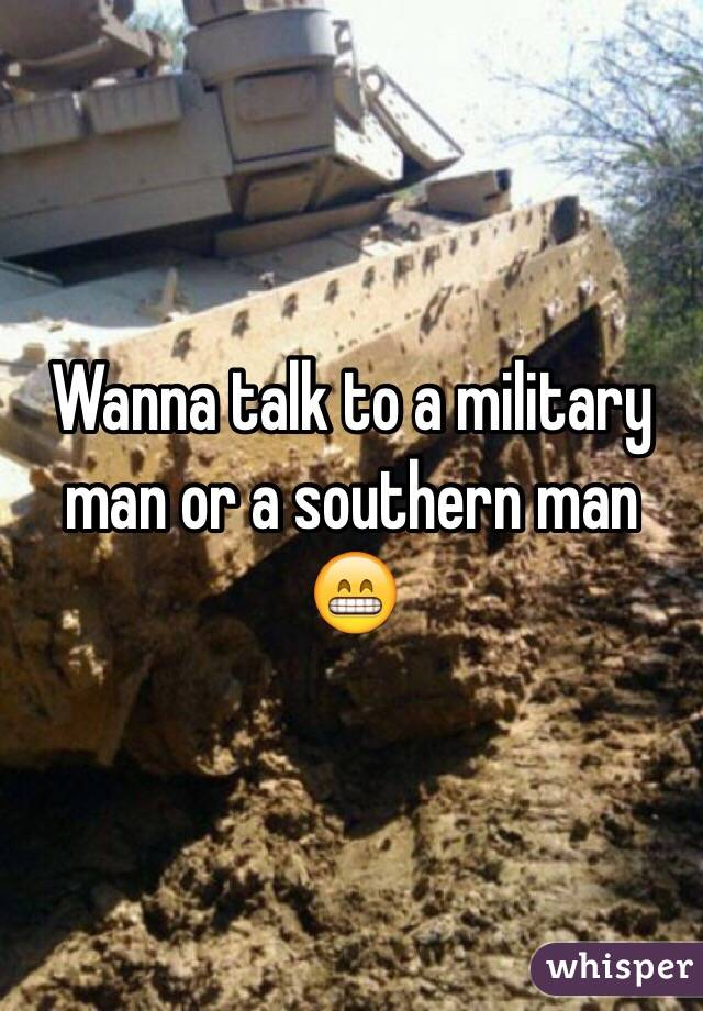 Wanna talk to a military man or a southern man 😁
