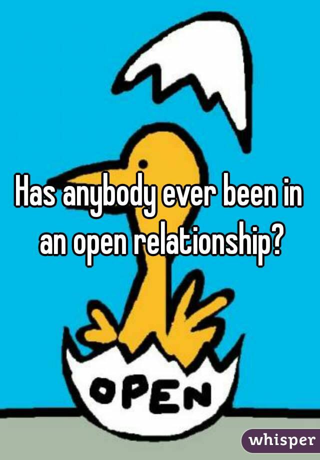 Has anybody ever been in an open relationship?