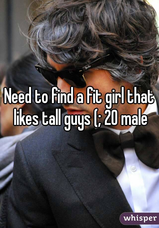 Need to find a fit girl that likes tall guys (; 20 male