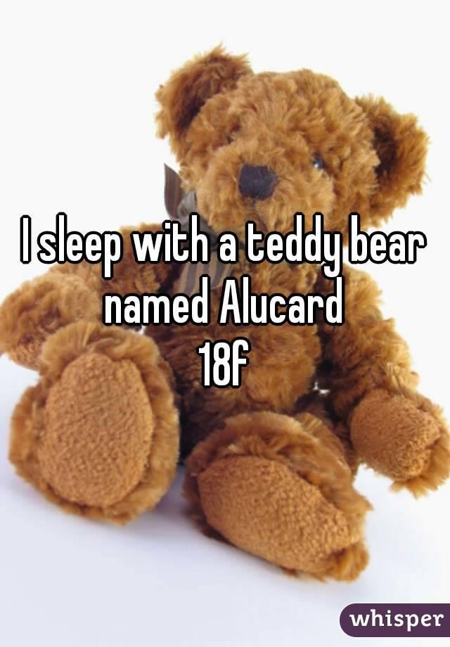 I sleep with a teddy bear named Alucard  18f