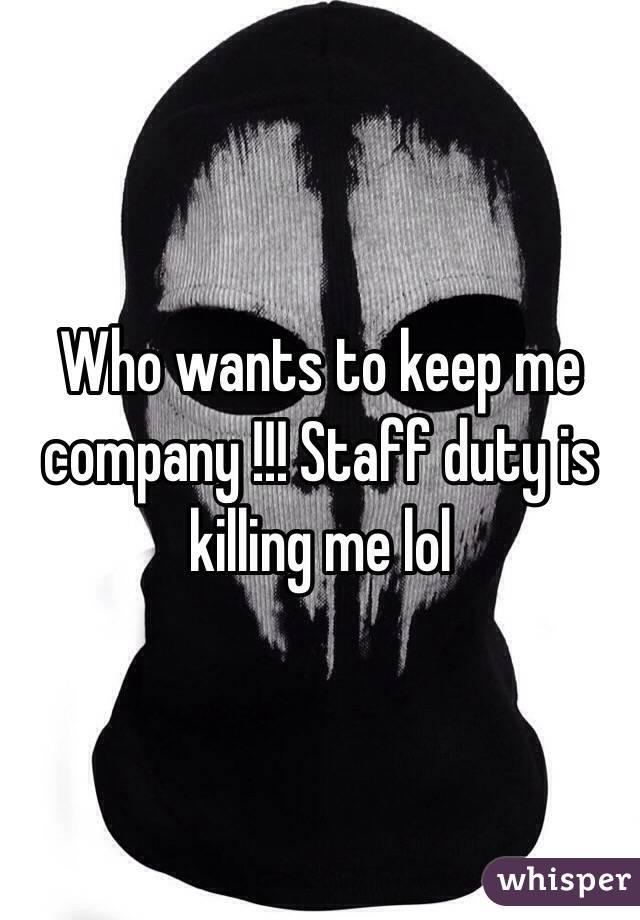 Who wants to keep me company !!! Staff duty is killing me lol