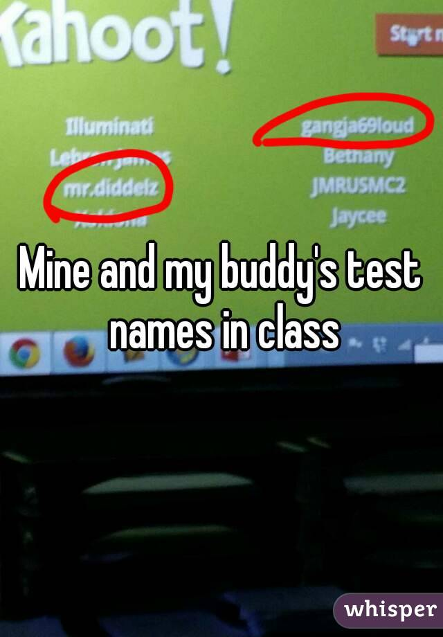Mine and my buddy's test names in class