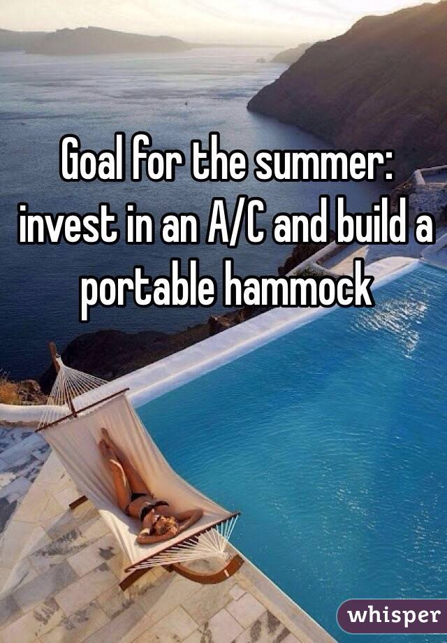 Goal for the summer: invest in an A/C and build a portable hammock