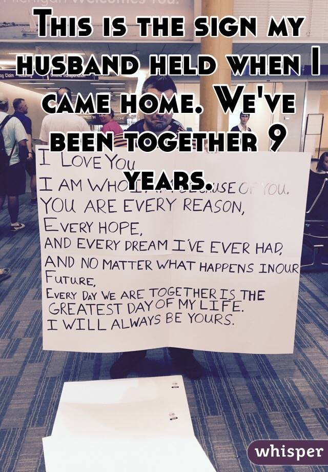 This is the sign my husband held when I came home. We've been together 9 years.