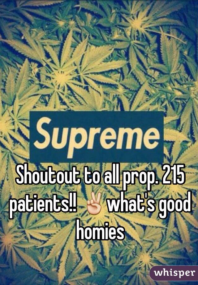 Shoutout to all prop. 215 patients!! ✌️️what's good homies