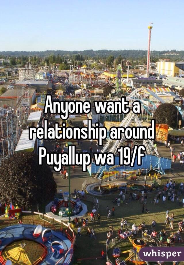 Anyone want a relationship around Puyallup wa 19/f