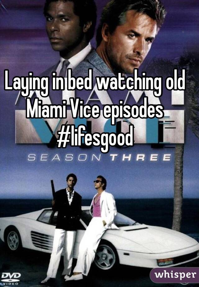 Laying in bed watching old Miami Vice episodes  #lifesgood
