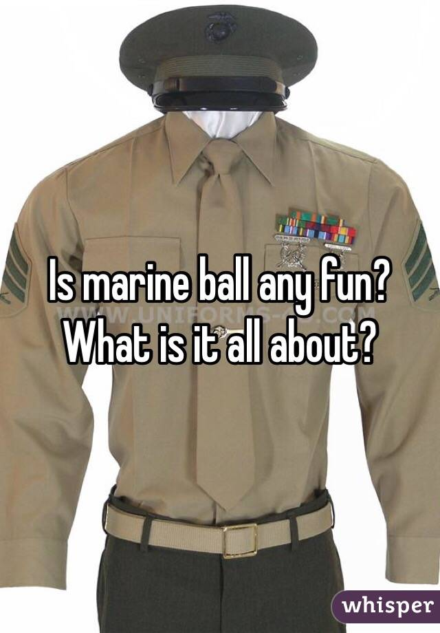 Is marine ball any fun? What is it all about?