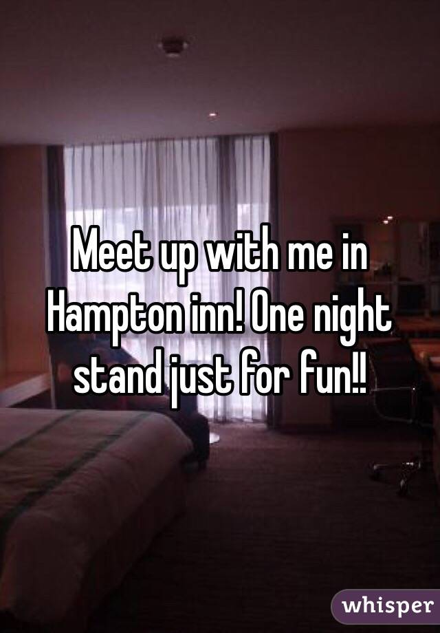 Meet up with me in Hampton inn! One night stand just for fun!!