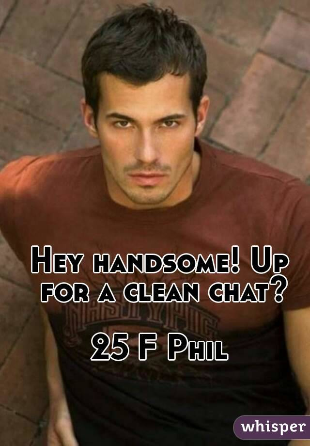Hey handsome! Up for a clean chat?  25 F Phil