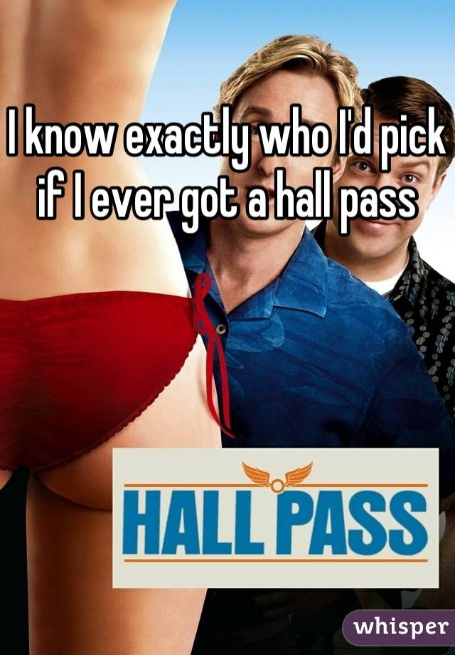 I know exactly who I'd pick if I ever got a hall pass