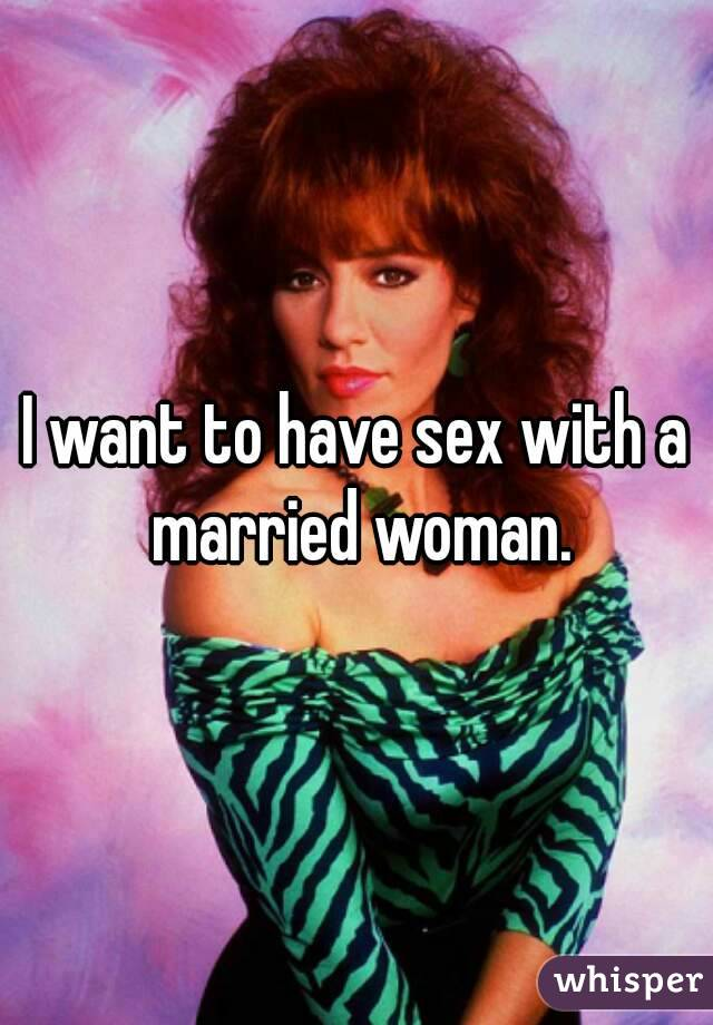 I want to have sex with a married woman.