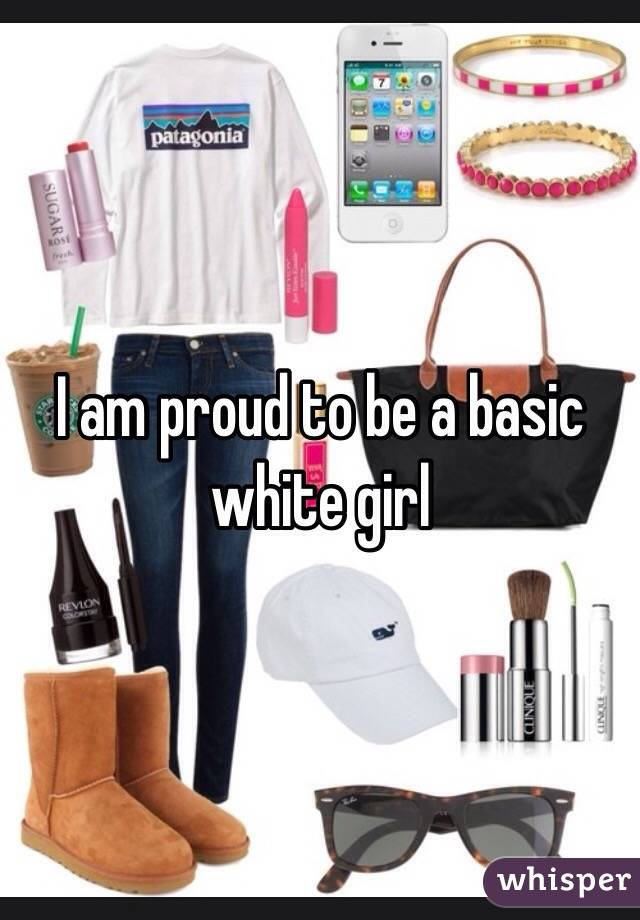 I am proud to be a basic white girl